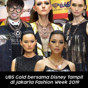 UBS Gold bersama Disney Tampil di Jakarta Fashion Week 2019